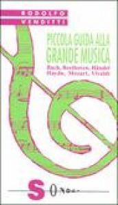 Piccola guida alla grande musica. 1.Bach, Beethoven, Haendel, Haydn, Mozart, Vivaldi