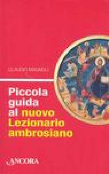Piccola guida al nuovo lezionario ambrosiano - Claudio Magnoli |