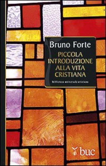 Piccola introduzione alla vita cristiana - Bruno Forte pdf epub