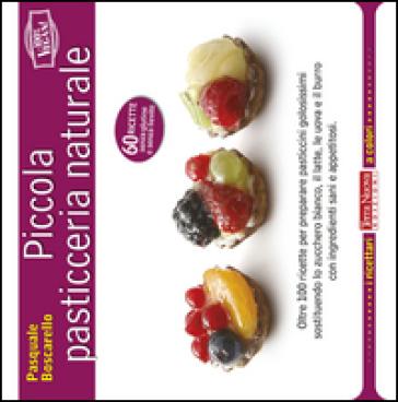 Piccola pasticceria naturale - Pasquale Boscarello   Rochesterscifianimecon.com