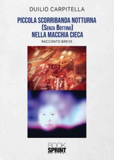 Piccola scorribanda notturna (senza bottino) nella macchia cieca - Duilio Carpitella |