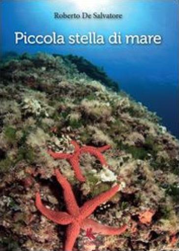 Piccola stella di mare - Roberto De Salvatore |