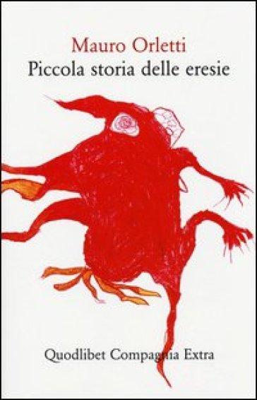 Piccola storia delle eresie. - Mauro Orletti |