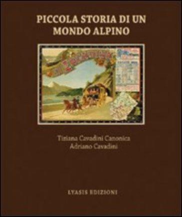 Piccola storia di un mondo alpino. Engadina - Tiziana Cavadini Canonica   Jonathanterrington.com