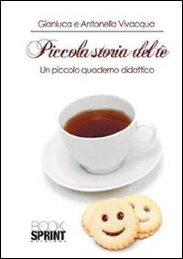 Piccola storia del tè. Un piccolo quaderno didattico - Gianluca Vivacqua | Rochesterscifianimecon.com