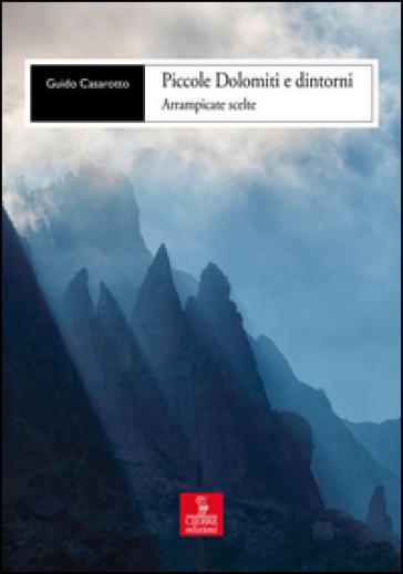 Piccole Dolomiti e dintorni. Arrampicate scelte - Guido Casarotto |