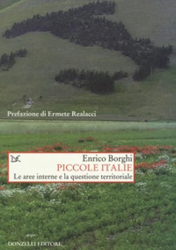 Piccole Italie. Le aree interne e la questione territoriale - Enrico Borghi |