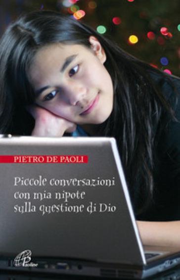 Piccole conversazioni con mia nipote sulla questione di Dio - Pietro De Paoli |