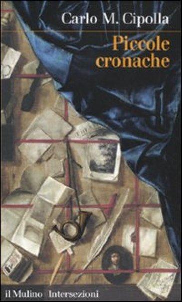 Piccole cronache - Carlo Maria Cipolla |