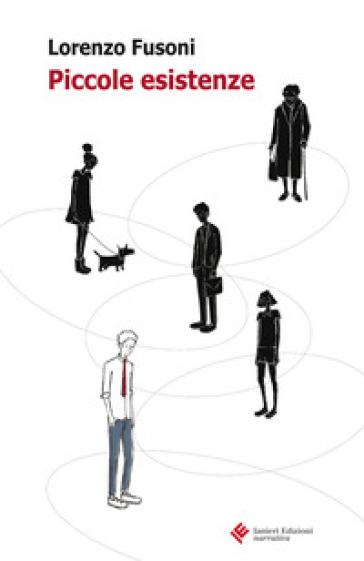 Piccole esistenze - Lorenzo Fusoni  