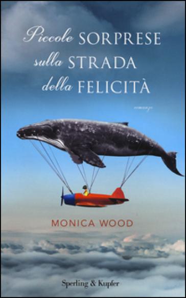 Piccole sorprese sulla strada della felicità - Monica Wood  