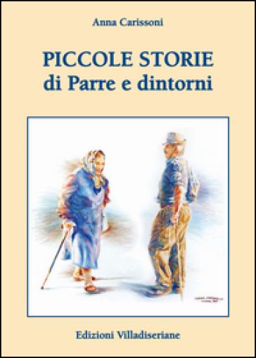 Piccole storie di Parre e dintorni - Anna Carissoni |
