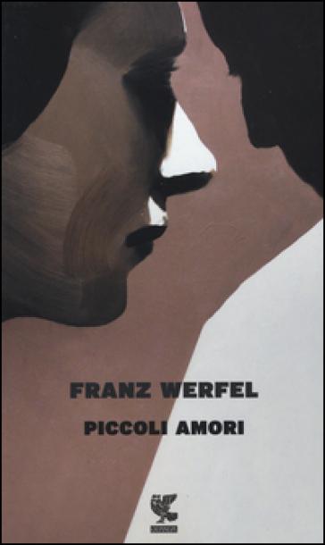 Piccoli amori - Franz Werfel |