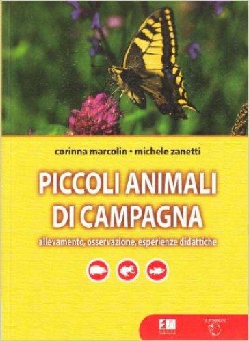 Piccoli animali di campagna. Allevamento, osservazione, esperienze didattiche - Corinna Marcolin | Jonathanterrington.com