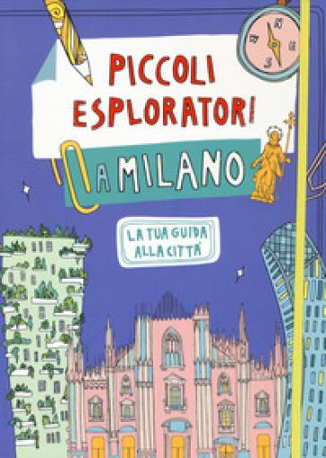 Piccoli esploratori a Milano. La tua guida alla città - Alessandra Coppa pdf epub