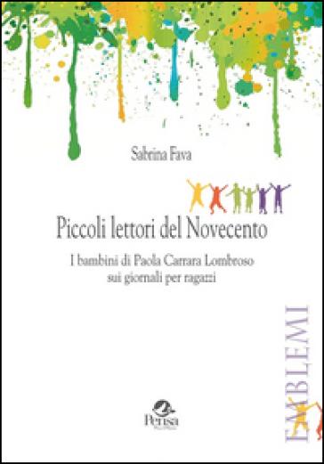 Piccoli lettori del Novecento. I bambini di Paola Carrara Lombroso sui giornali per ragazzi - Sabrina Fava  