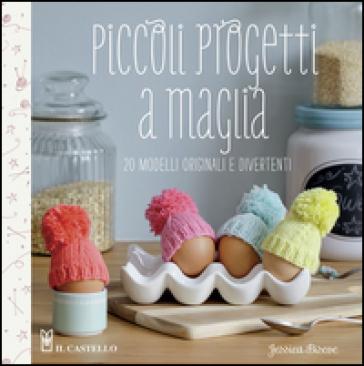 Piccoli progetti a maglia - Jessica Biscoe  