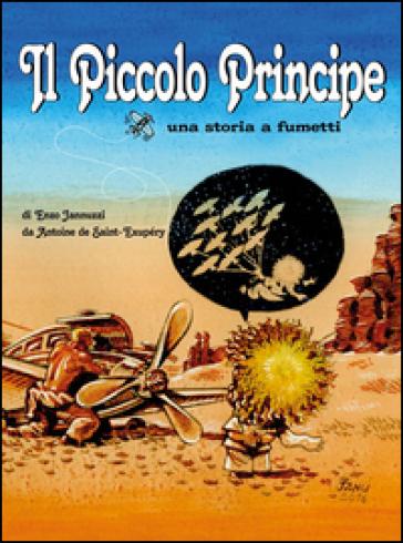 Il Piccolo Principe da Antoine de Saint-Exupéry. Una storia a fumetti - Enzo Jannuzzi | Ericsfund.org