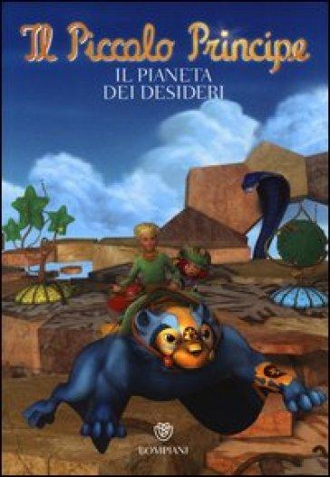 Il Piccolo Principe. Il pianeta dei desideri - Vincenzo Vega |