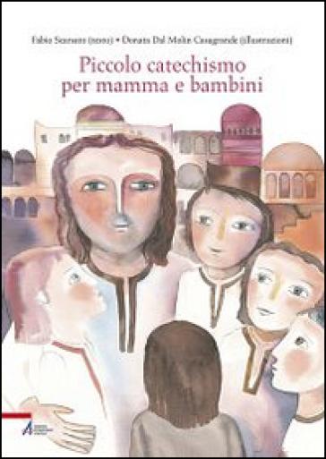 Piccolo catechismo per mamma e bambini - Fabio Scarsato  
