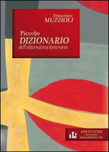 Piccolo dizionario dell'alternativa letteraria - Francesco Muzzioli |