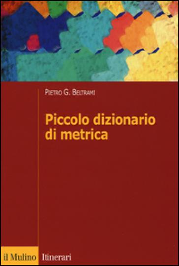Piccolo dizionario di metrica - Pietro G. Beltrami   Thecosgala.com