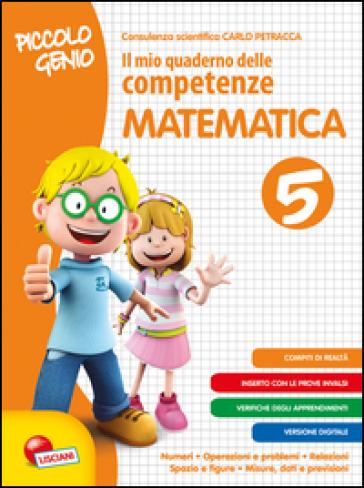 Piccolo genio. Il mio quaderno delle competenze. Matematica. Per la Scuola elementare. 5.