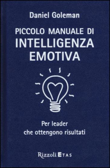Piccolo manuale di intelligenza emotiva per leader che ottengono risultati - Daniel Goleman | Thecosgala.com