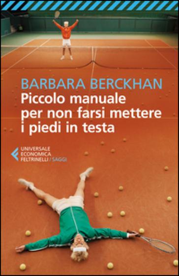 Piccolo manuale per non farsi mettere i piedi in testa - Barbara Berckhan |