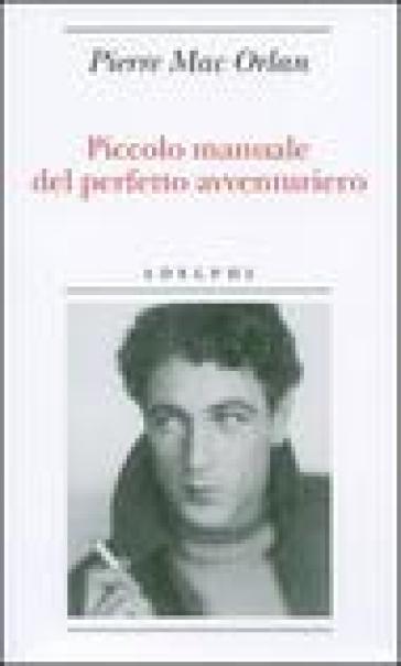 Piccolo manuale del perfetto avventuriero - Pierre Mac Orlan | Kritjur.org