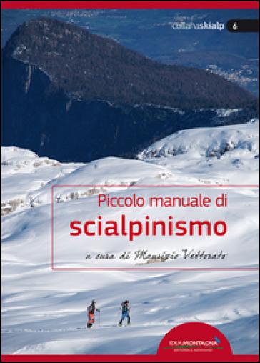 Piccolo manuale di scialpinismo - Maurizio Vettorato   Thecosgala.com