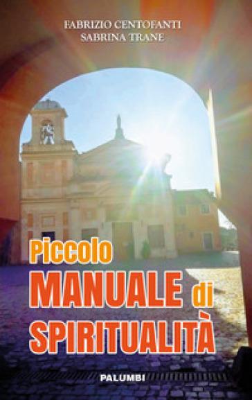 Piccolo manuale di spiritualità - Fabrizio Centofanti |
