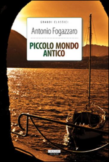 Piccolo mondo antico. Ediz. integrale. Con Segnalibro - Antonio Fogazzaro  