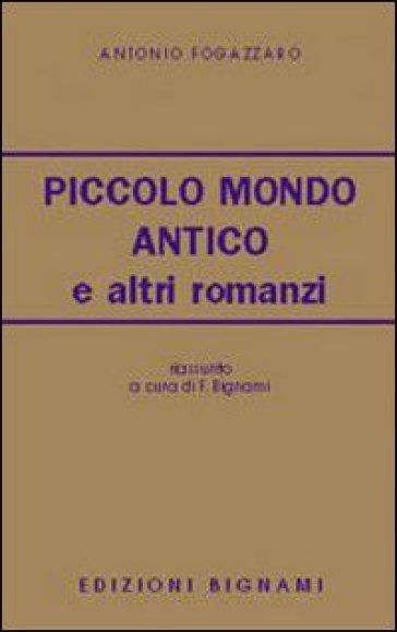 Piccolo mondo antico e altri romanzi - Antonio Fogazzaro |
