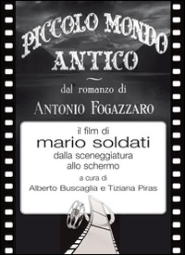 Piccolo mondo antico dal romanzo di Antonio Fogazzaro il film di Mario Soldati dalla sceneggiatura allo schermo - A. Buscaglia | Rochesterscifianimecon.com