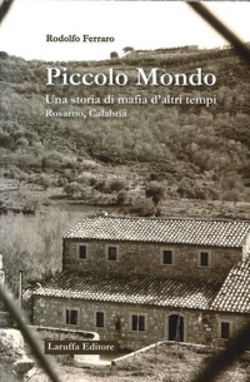 Piccolo mondo. Una storia di mafia d'altri tempi Rosarno, Calabria - Rodolfo Ferraro |