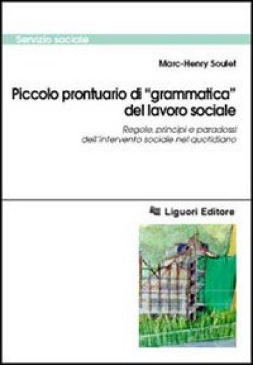Piccolo prontuario di «grammatica» del lavoro sociale. Regole, principi e paradossi dell'intervento sociale nel quotidiano - Marc-Henry Soulet | Kritjur.org