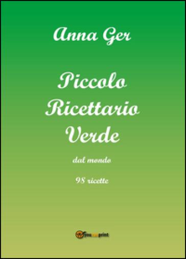 Piccolo ricettario verde dal mondo. 98 ricette - Anna Ger |