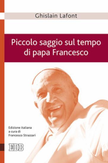 Piccolo saggio sul tempo di papa Francesco. Poliedro emergente e piramide rovesciata - Ghislain Lafont |