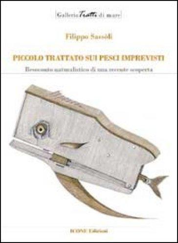 Piccolo trattato sui pesci imprevisti. Resoconto naturalistico di una recente scoperta - Filippo Sassoli  