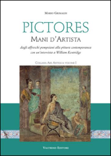 Pictores. Mani d'artista. Dagli affreschi pompeiani alla pittura contemporanea. Ediz. illustrata - Mario Grimaldi |