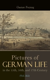 Pictures of German Life in the 15th, 16th, and 17th Centuries (Vol. 1&2)