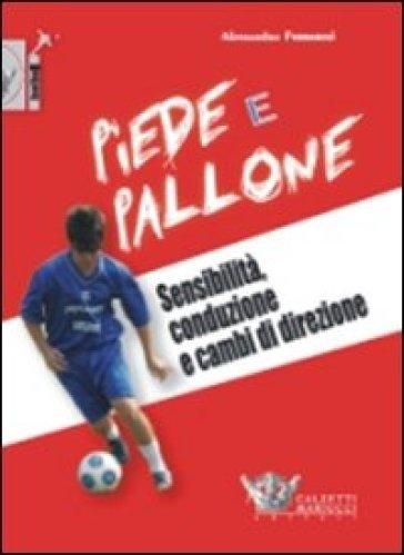 Piede e pallone. Sensibilità, conduzione e cambi di direzione. Con DVD - Alessandro Ferraresi | Rochesterscifianimecon.com
