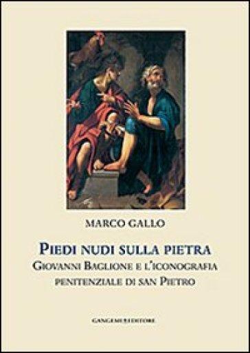 Piedi nudi sulla pietra. Giovanni Baglione e l'iconografia penitenziale di san Pietro - Marco Gallo | Rochesterscifianimecon.com
