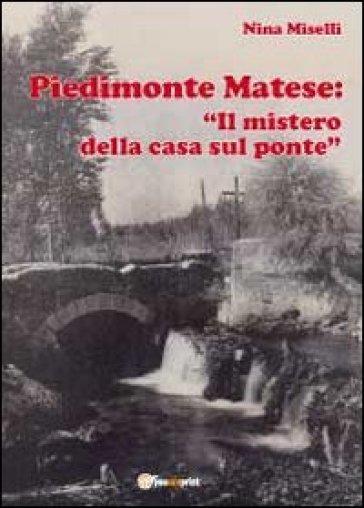 Piedimonte Matese: «Il mistero della casa sul ponte» - Nina Miselli |