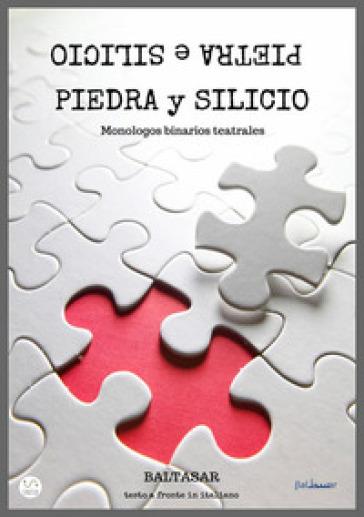 Piedra y silicio. Monologos binarios teatrales - Baltasar |