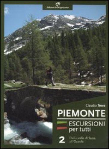 Piemonte. Escursioni per tutti. 2.Dalla valle di Susa all'Ossola - Claudio Trova | Rochesterscifianimecon.com
