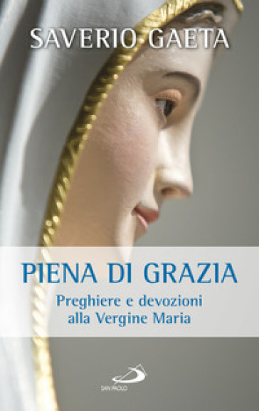 Piena di grazia. Preghiere e devozioni alla Vergine Maria - Saverio Gaeta   Jonathanterrington.com