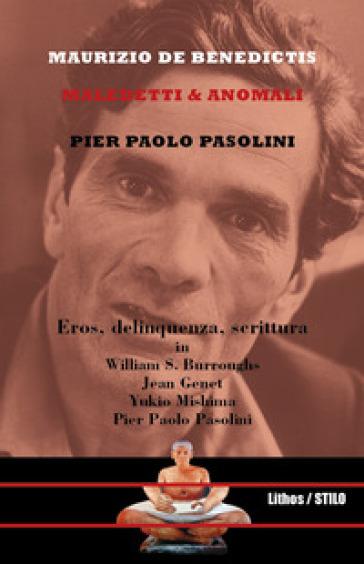 Pier Paolo Pasolini. Maledetti & anomali - Maurizio De Benedictis |