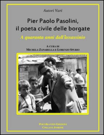 Pier Paolo Pasolini, il poeta civile delle borgate. A quaranta anni dalla sua morte - M. Zanarella pdf epub